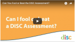 Why you should never try to beat or fool the DISC Assessment