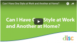 Can work and home DISC styles be different?